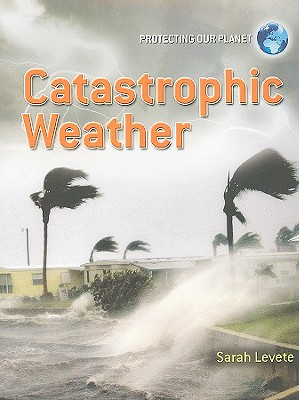 Catastrophic Weather By Levete, Sarah